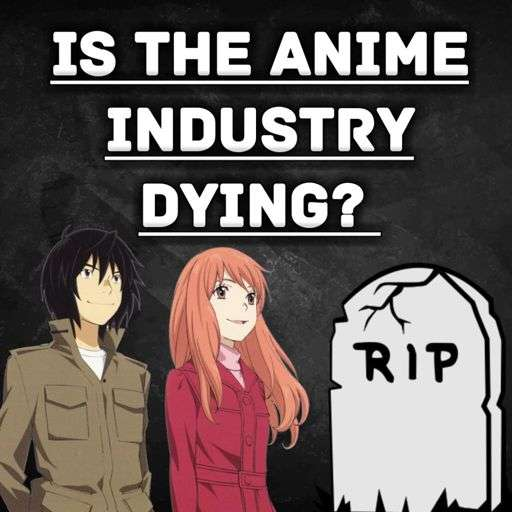 Is The Anime Industry Dying