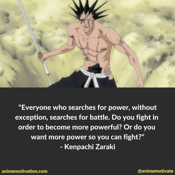 Everyone who searches for power, without exception, searches for battle. Do you fight in order to become more powerful? Or do you want more power so you can fight?