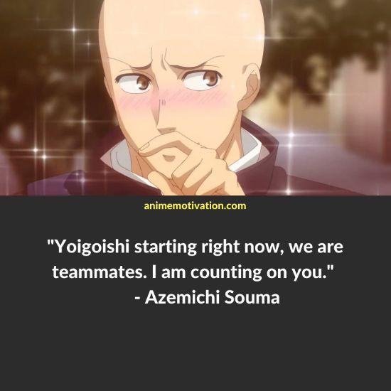 Yoigoishi starting right now, we are teammates. I am counting on you. - Azemichi Souma