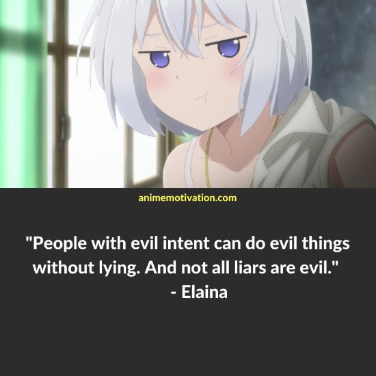 People with evil intent can do evil things without lying. And not all liars are evil. - Elaina