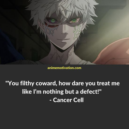 You filthy coward, how dare you treat me like I'm nothing but a defect! - Cancer Cell