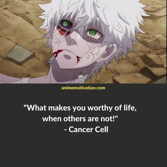 What makes you worthy of life, when others are not! - Cancer Cell